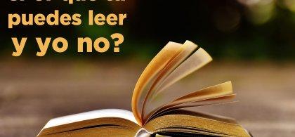 """Imagen compuesta por un libro abierto y el siguiente texto: """"¿Por qué tú puedes leer y yo no?"""